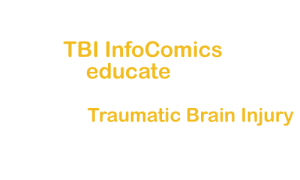 TBI InfoComics work to educate and inform about common symptoms of Traumatic Brain Injury, and ways to manage them.